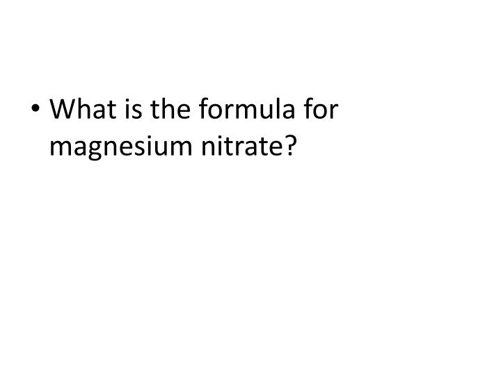 What is the formula for  magnesium nitrate?