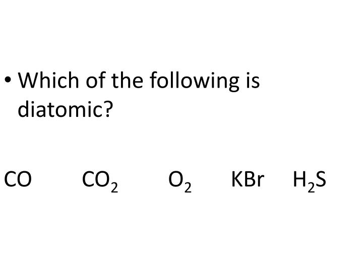 Which of the following is diatomic?