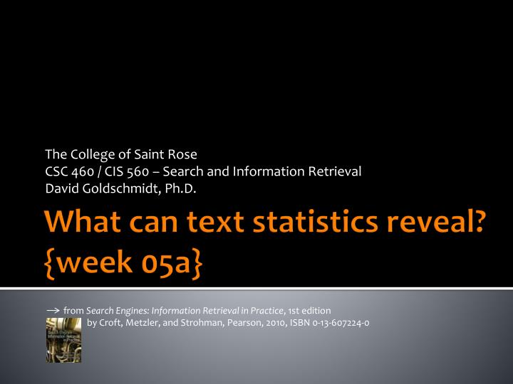 The college of saint rose csc 460 cis 560 search and information retrieval david goldschmidt ph d