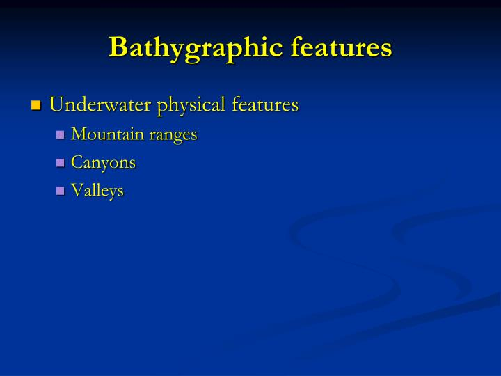 Bathygraphic features