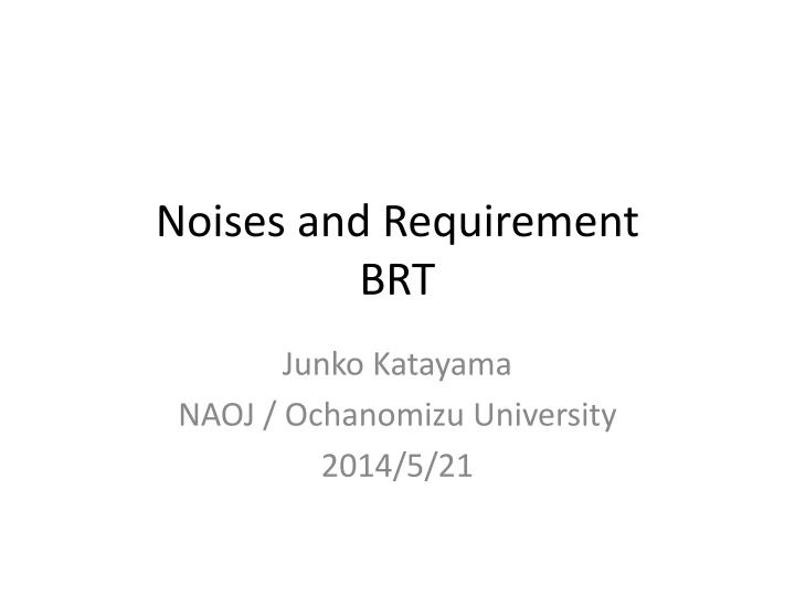 Noises and requirement brt