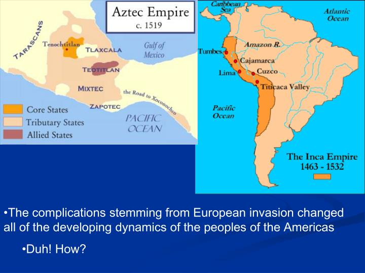 The complications stemming from European invasion changed all of the developing dynamics of the peoples of the Americas