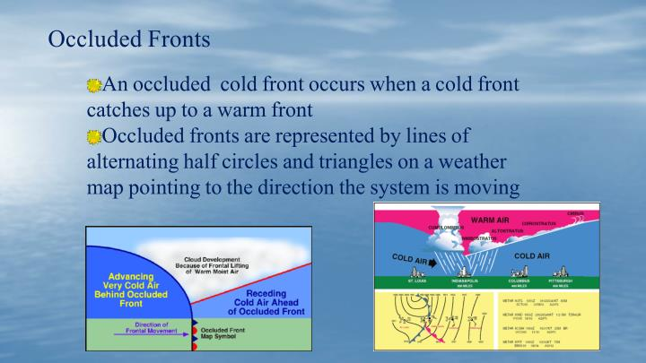An occluded  cold front occurs when a cold front catches up to a warm front