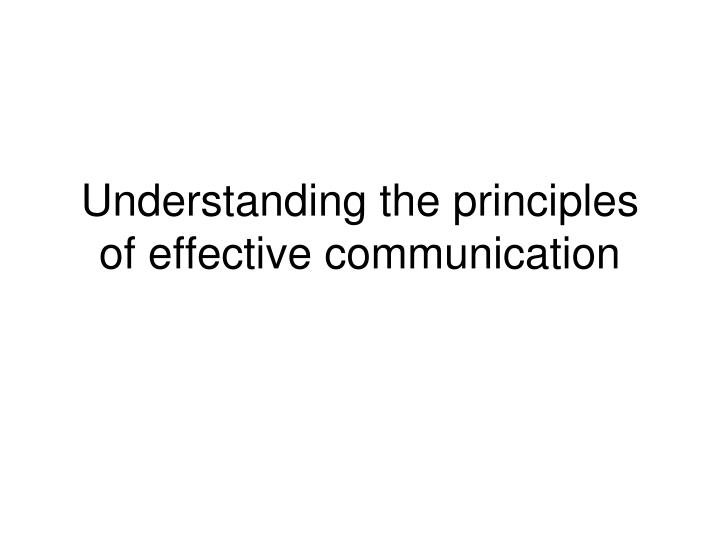 Understanding the principles of effective communication