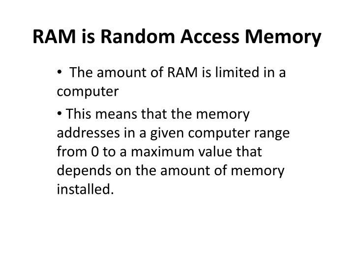 Ram is random access memory