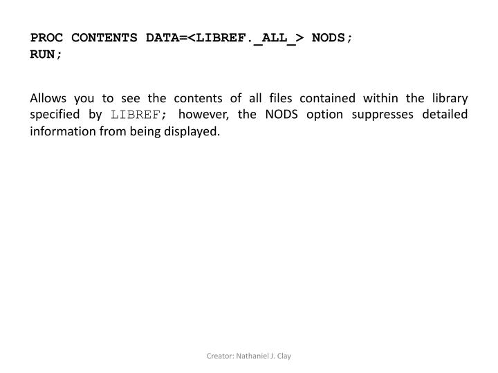 PROC CONTENTS DATA=<LIBREF._ALL_> NODS;