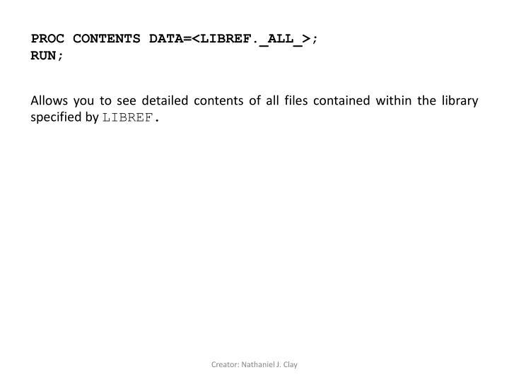 PROC CONTENTS DATA=<LIBREF._ALL_>;