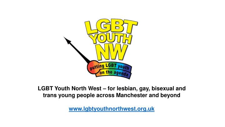 LGBT Youth North West – for lesbian, gay, bisexual and trans young people across Manchester and beyond