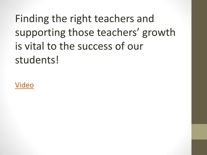 Finding the right teachers and supporting those teachers' growth is vital to the success of our students!