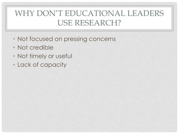 Why Don't Educational Leaders Use Research?