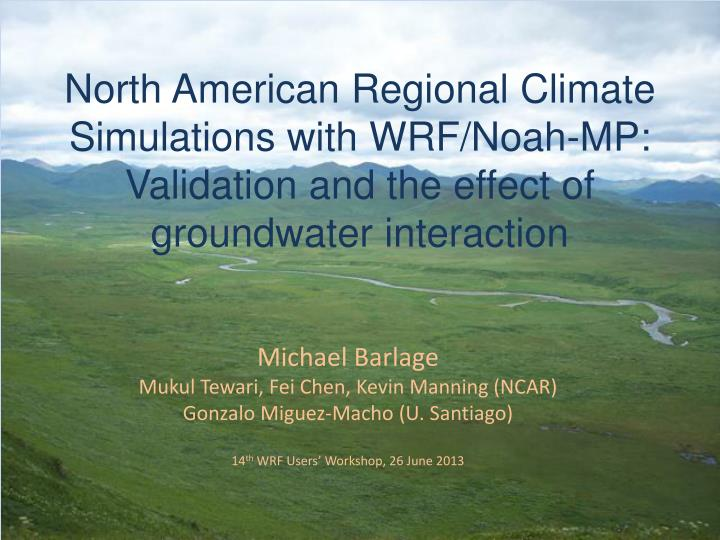 North American Regional Climate Simulations with WRF/Noah-MP: Validation and the effect of groundwat...