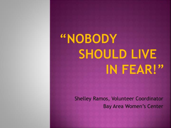 Nobody should live in fear