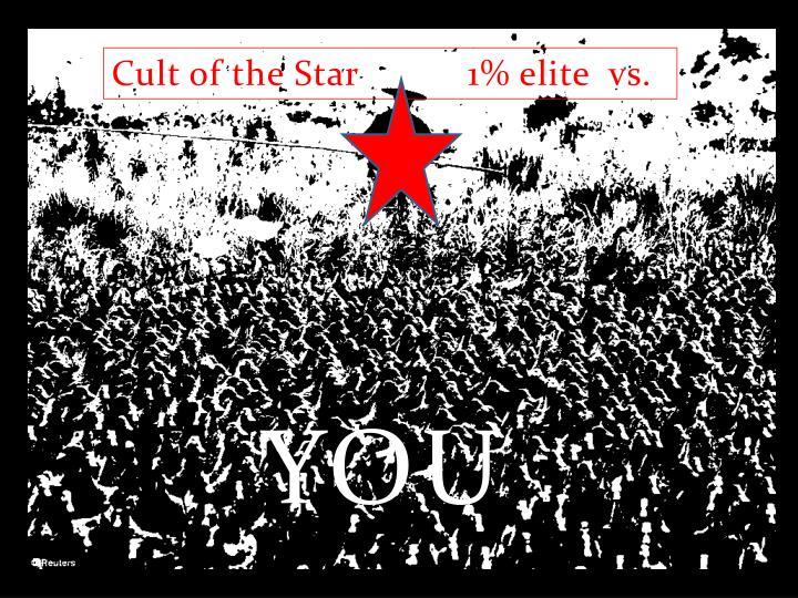 Cult of the Star           1% elite  vs.