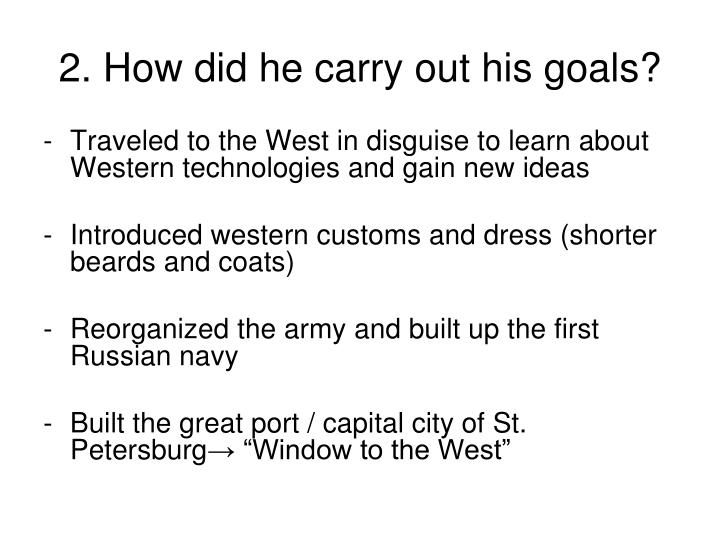 2. How did he carry out his goals?