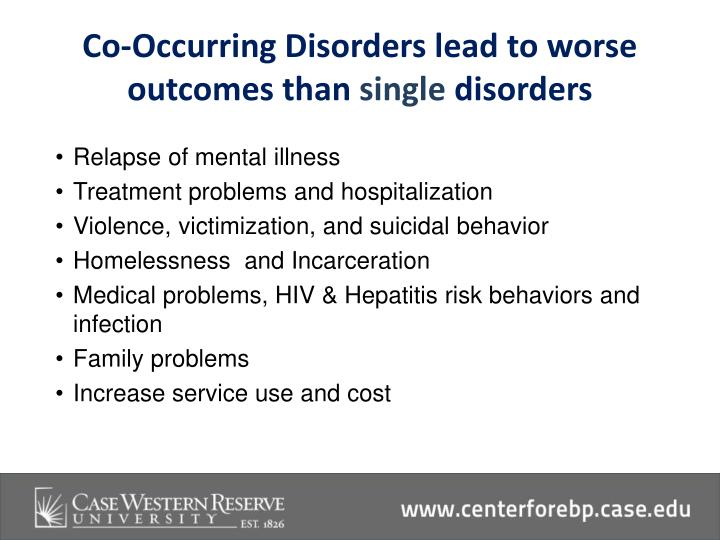 Co-Occurring Disorders lead to worse outcomes than