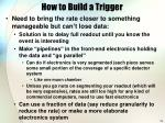 how to build a trigger
