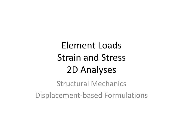 element loads strain and stress 2d analyses n.
