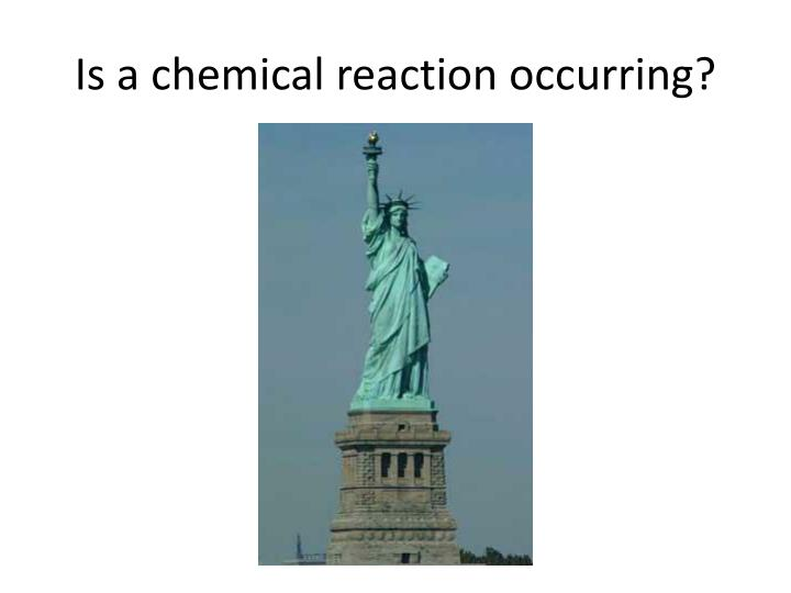 Is a chemical reaction occurring?
