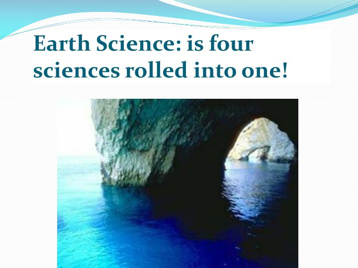 Earth science is four sciences rolled into one