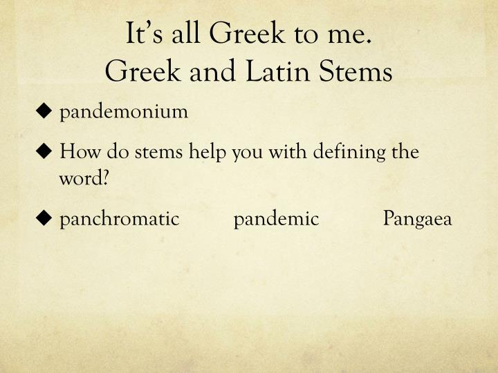 It's all Greek to me.