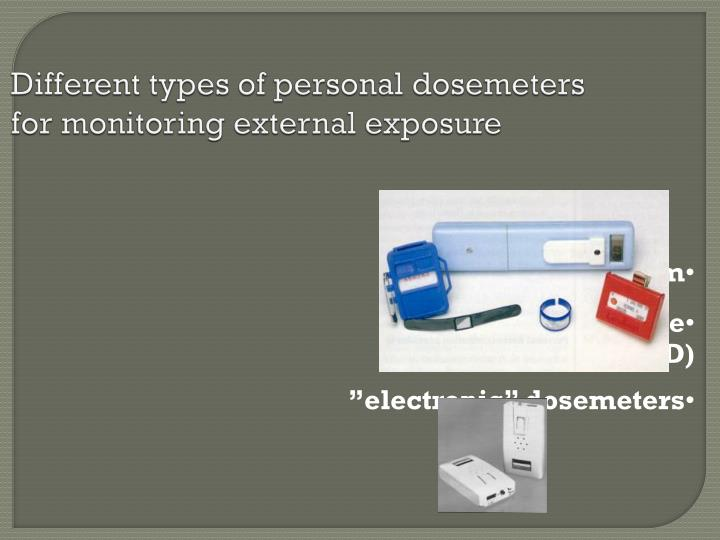 Different types of personal dosemeters for monitoring external exposure