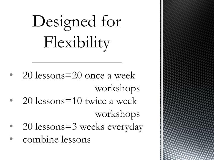Designed for flexibility