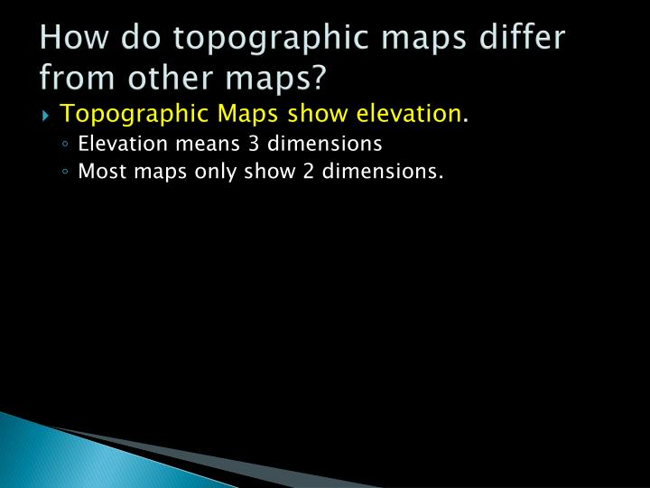 How do topographic maps differ from other maps?