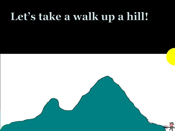 Let's take a walk up a hill!
