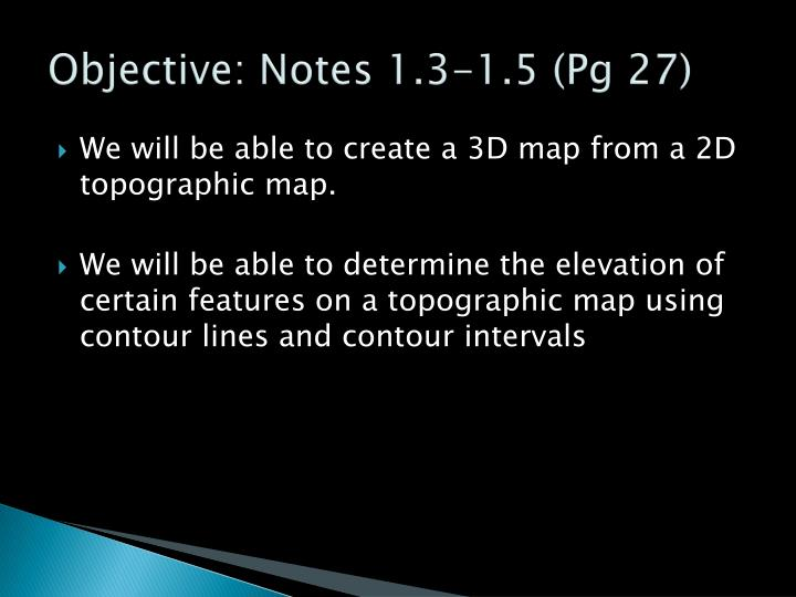 Objective: Notes 1.3-1.5 (Pg 27)