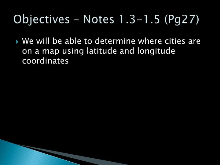 Objectives – Notes 1.3-1.5 (Pg27)