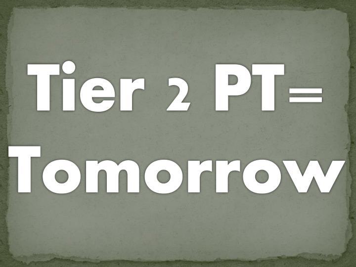 Tier 2 PT=