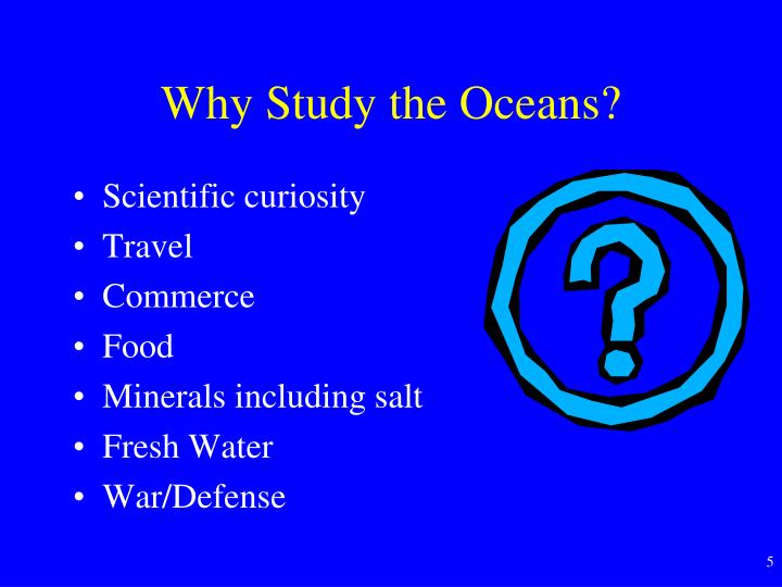 Why Study the Oceans?