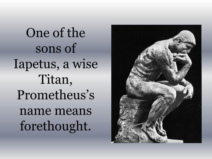 One of the sons of i apetus a wise titan prometheus s name means forethought