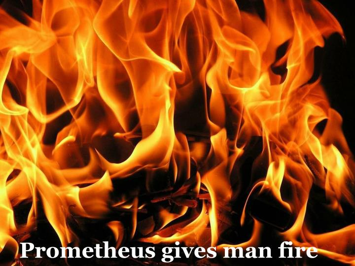 Prometheus gives man fire