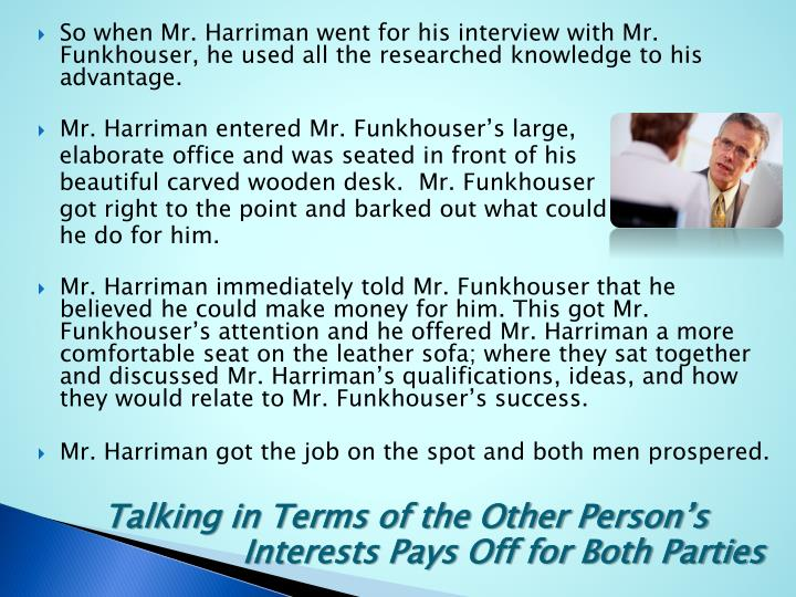 So when Mr. Harriman went for his interview with Mr.