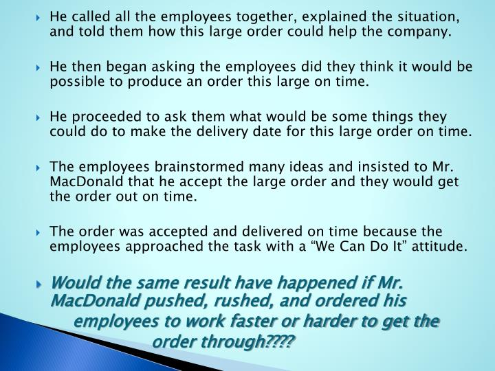 He called all the employees together, explained the situation, and told them how this large order could help the company.
