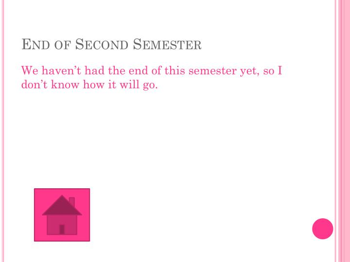 End of Second Semester