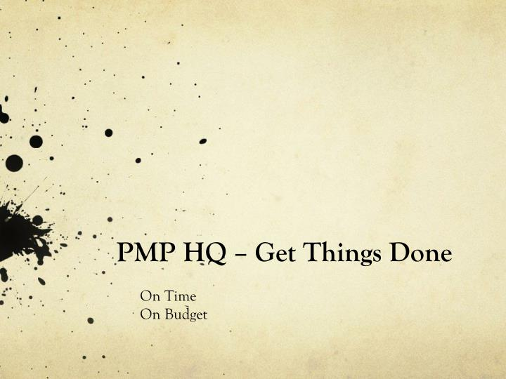 Pmp hq get things done