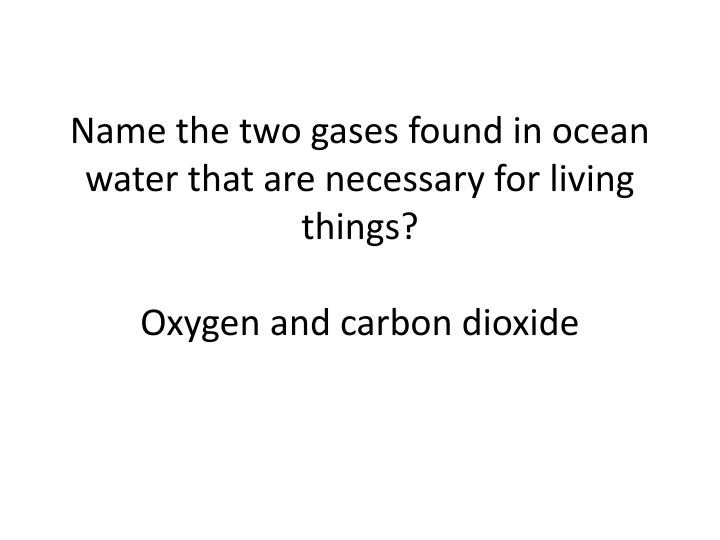 Name the two gases found in ocean water that are necessary for living things