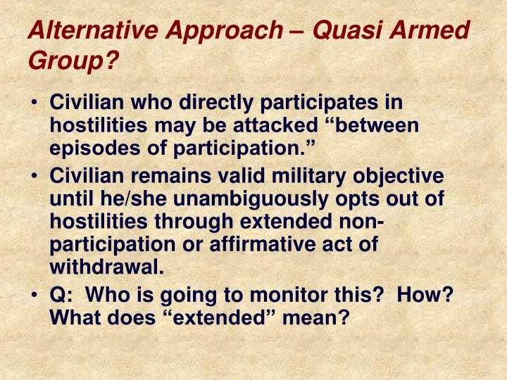 Alternative Approach – Quasi Armed Group?