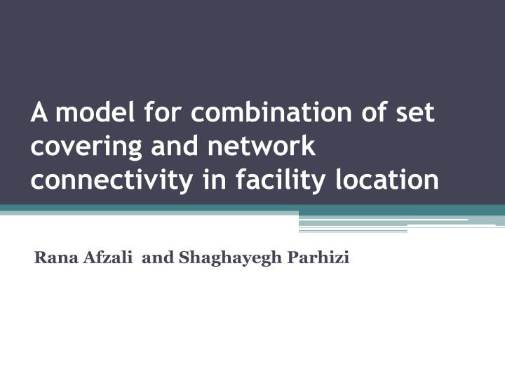 a model for combination of set covering and network connectivity in facility location n.