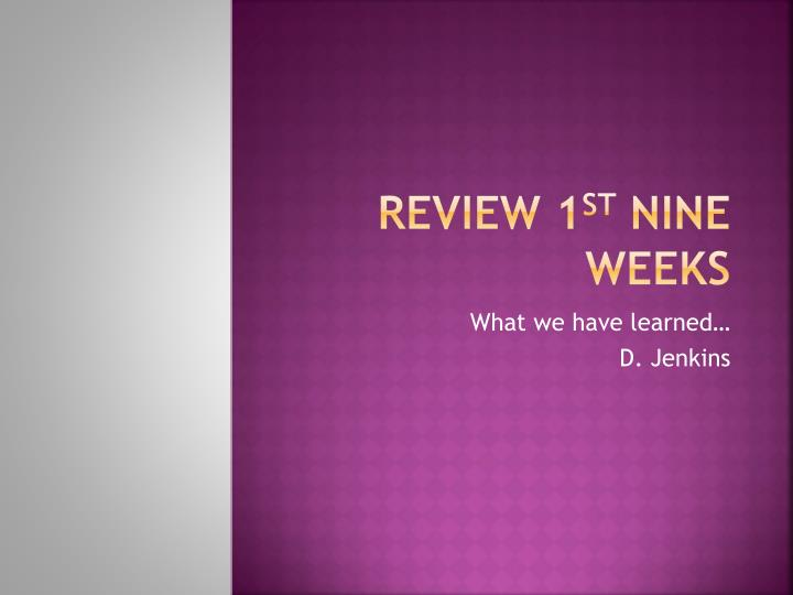 Review 1 st nine weeks