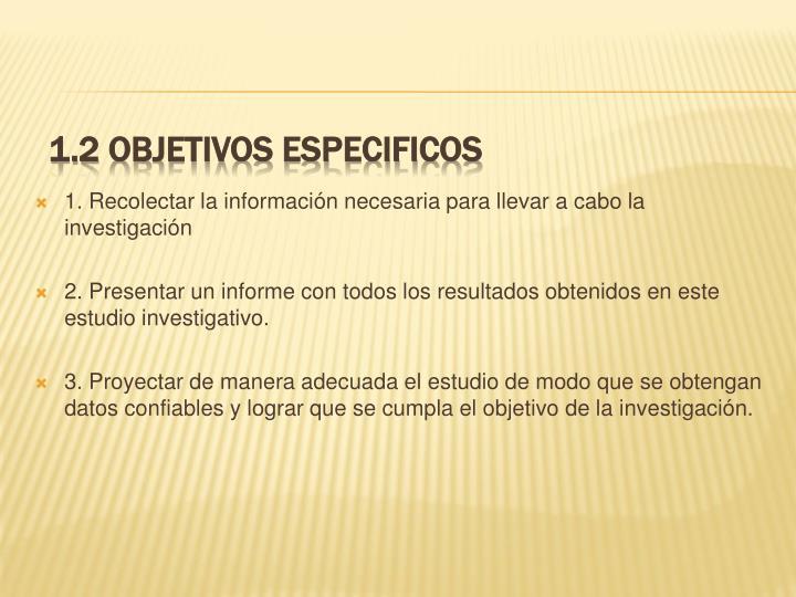 1. Recolectar la información necesaria para llevar a cabo la investigación
