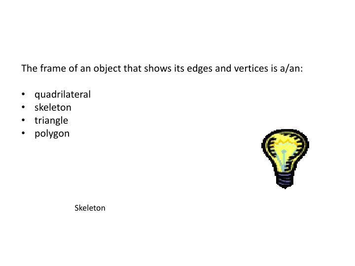 The frame of an object that shows its edges and vertices is a/an: