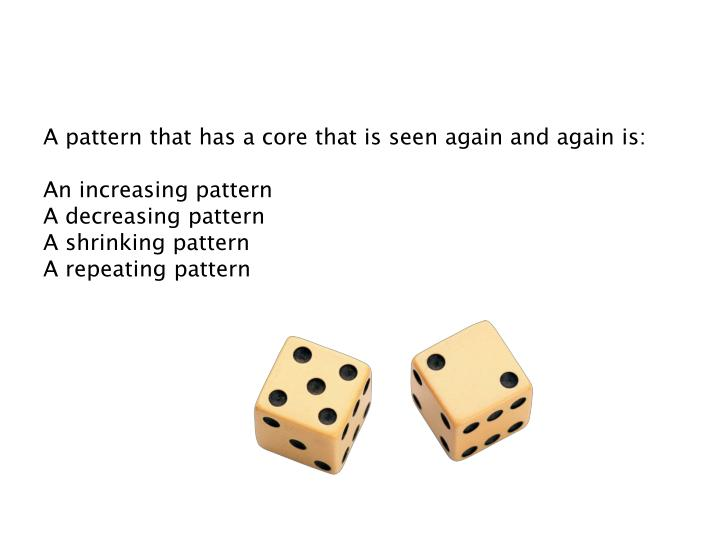 A pattern that has a core that is seen again and again is: