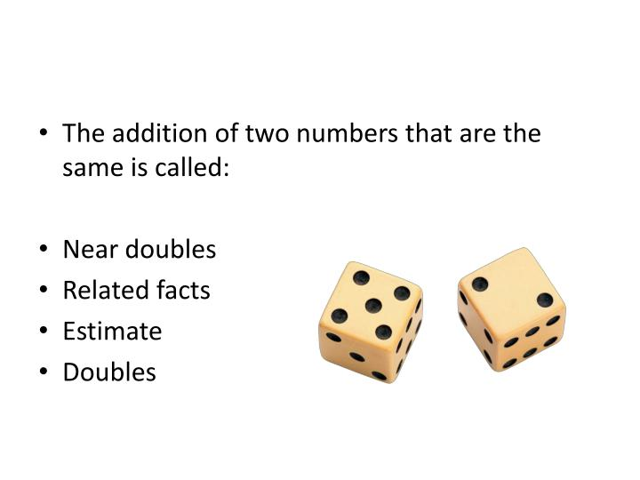 The addition of two numbers that are the same is called: