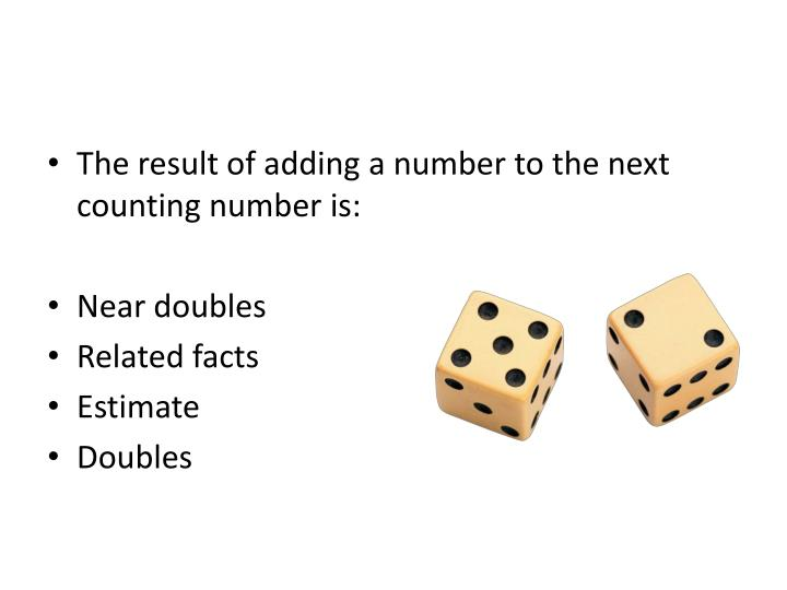 The result of adding a number to the next counting number is: