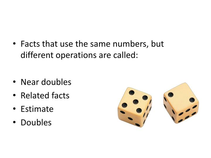Facts that use the same numbers, but different operations are called: