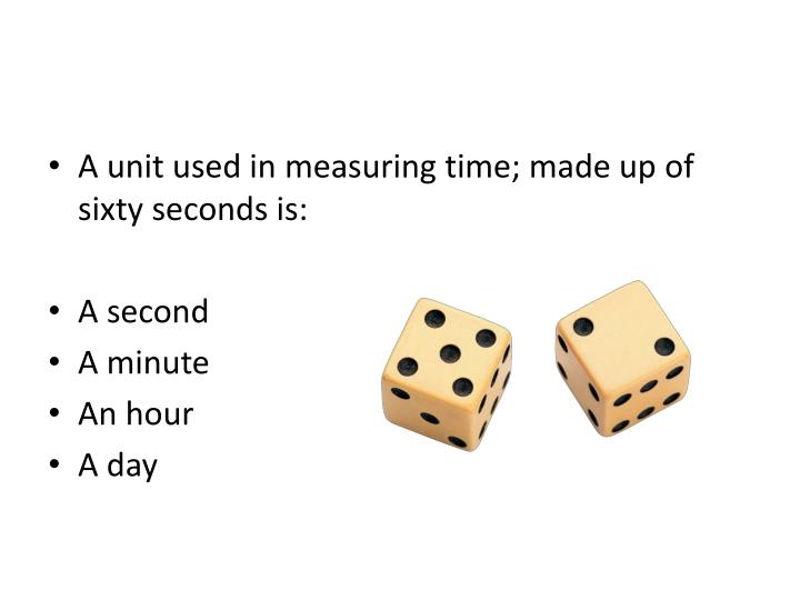 A unit used in measuring time; made up of sixty seconds is: