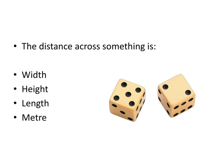 The distance across something is:
